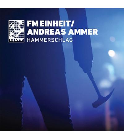 FM Einheit/Andreas Ammer - Hammerschlag