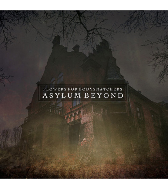 Flowers For Bodysnatchers - Asylum Beyond