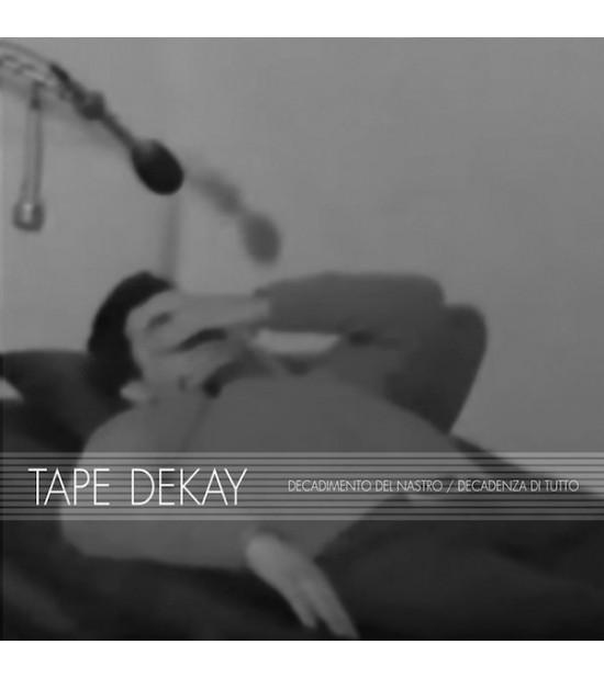 Tape Dekay – Decadimento Del Nastro - Decadenza Di Tutto