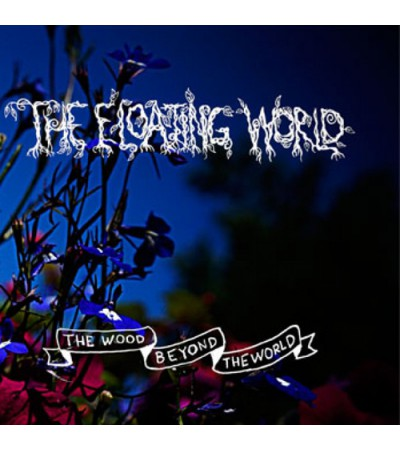 The Floating World – The Wood Beyond The World