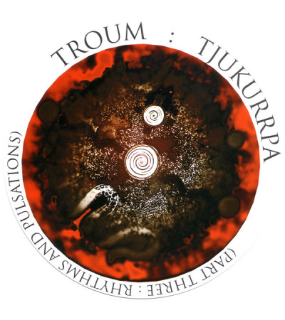 Troum ‎– Tjukurrpa (Part Three: Rhythms And Pulsations)