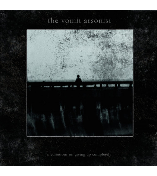 The Vomit Arsonist - Meditations On Giving Up Completely